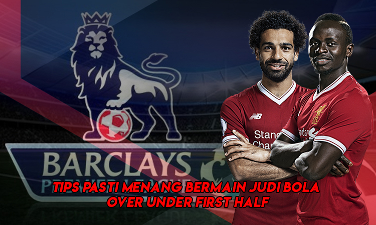 Tips Pasti Menang Bermain Judi Bola Over Under First Half